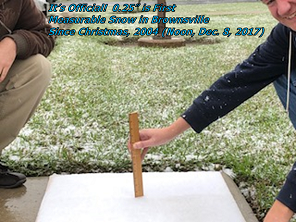 Official snow total at Brownsville/South Padre International Airport of 0.25 inches taken at noon, December 8, 2017
