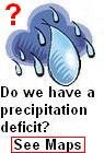Do we have a precipitation defecit? See Maps by clicking here.