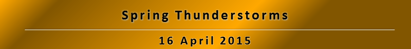 Spring Thunderstorms: 16 April 2015