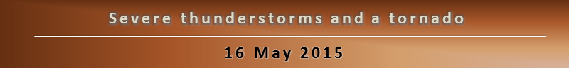 Severe Thunderstorms and a tornado on May 16, 2015
