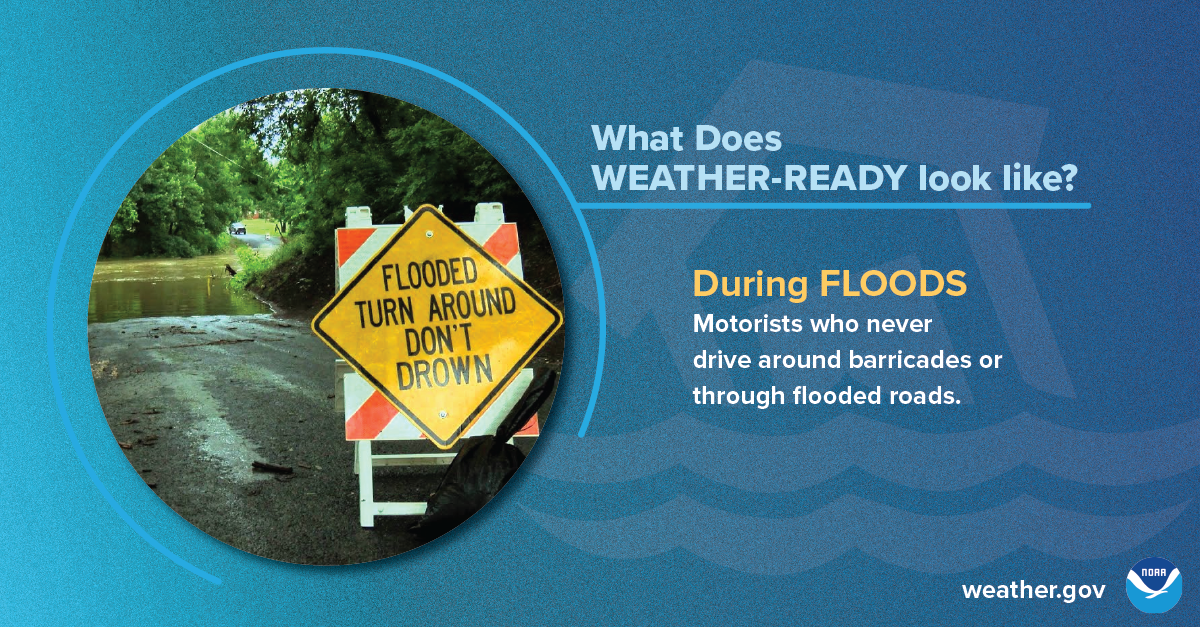 What does Weather-Ready look like? During floods: Motorists who never drive around barricades or through flooded roads.
