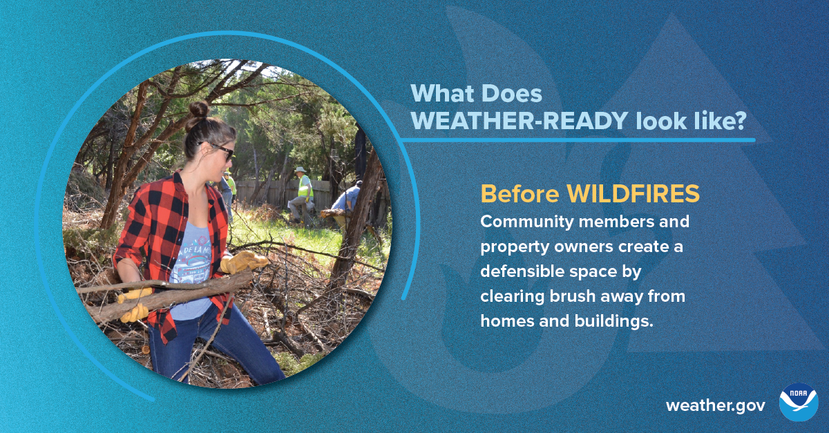 What does Weather-Ready look like? Before wildfires: Community members and property owners create a defensible space by clearing brush away from homes and buildings.
