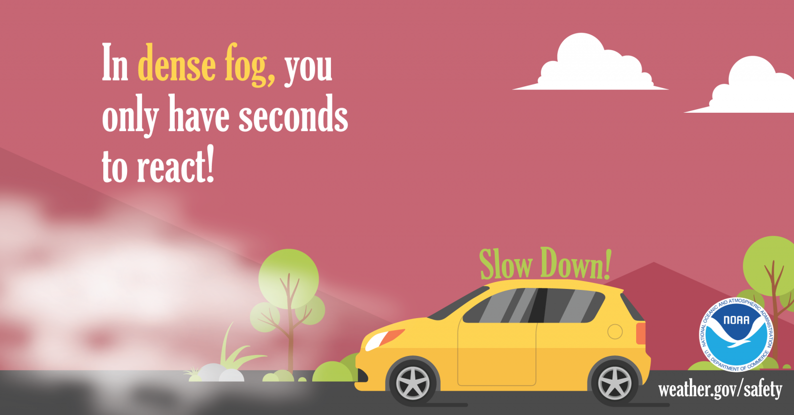 Slow Down in Dense Fog