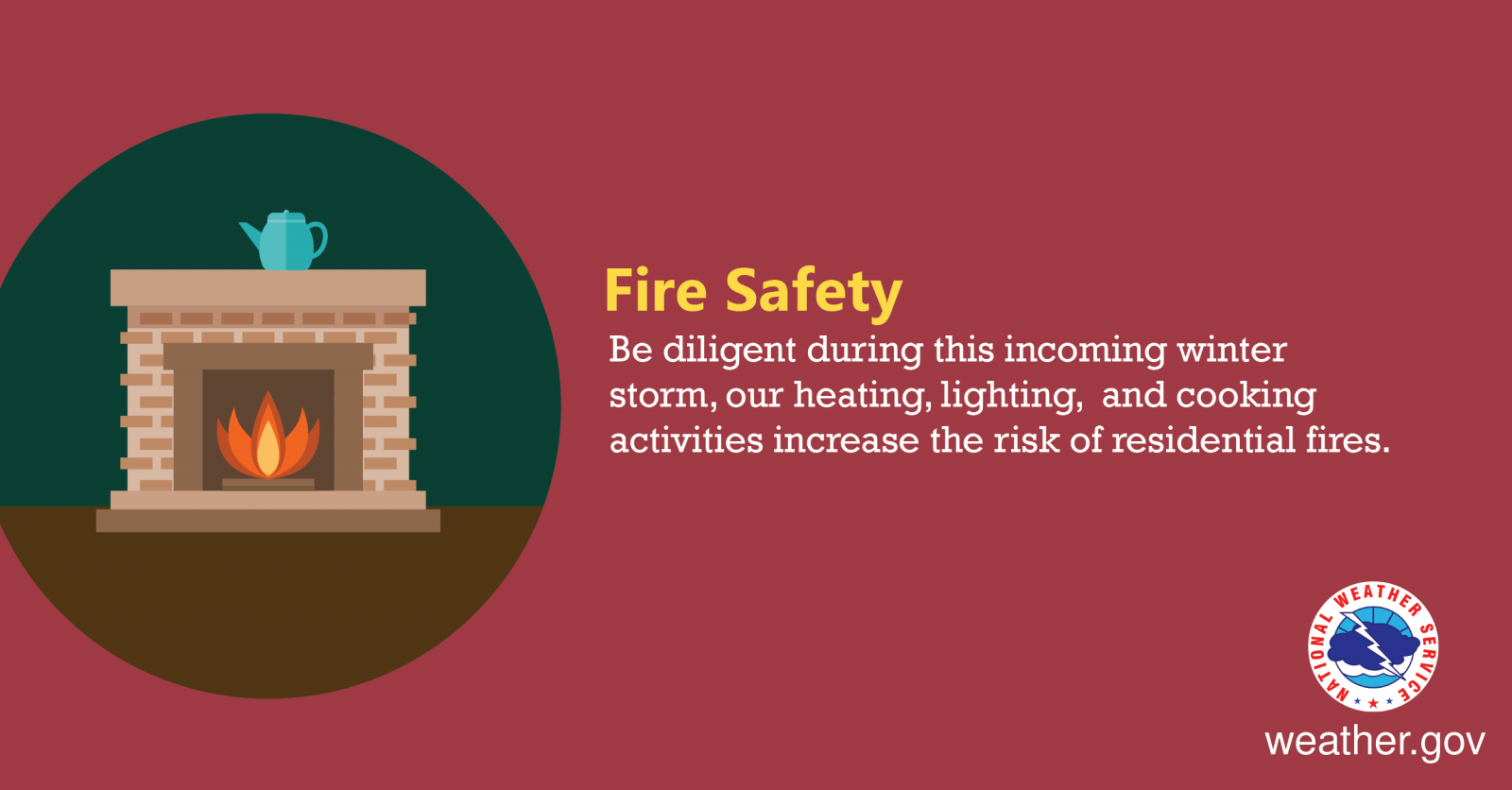 Fire Safety - Be diligient during this incoming winter storm, our heating, lighting, and cooking activities increase the risk of residential fires.