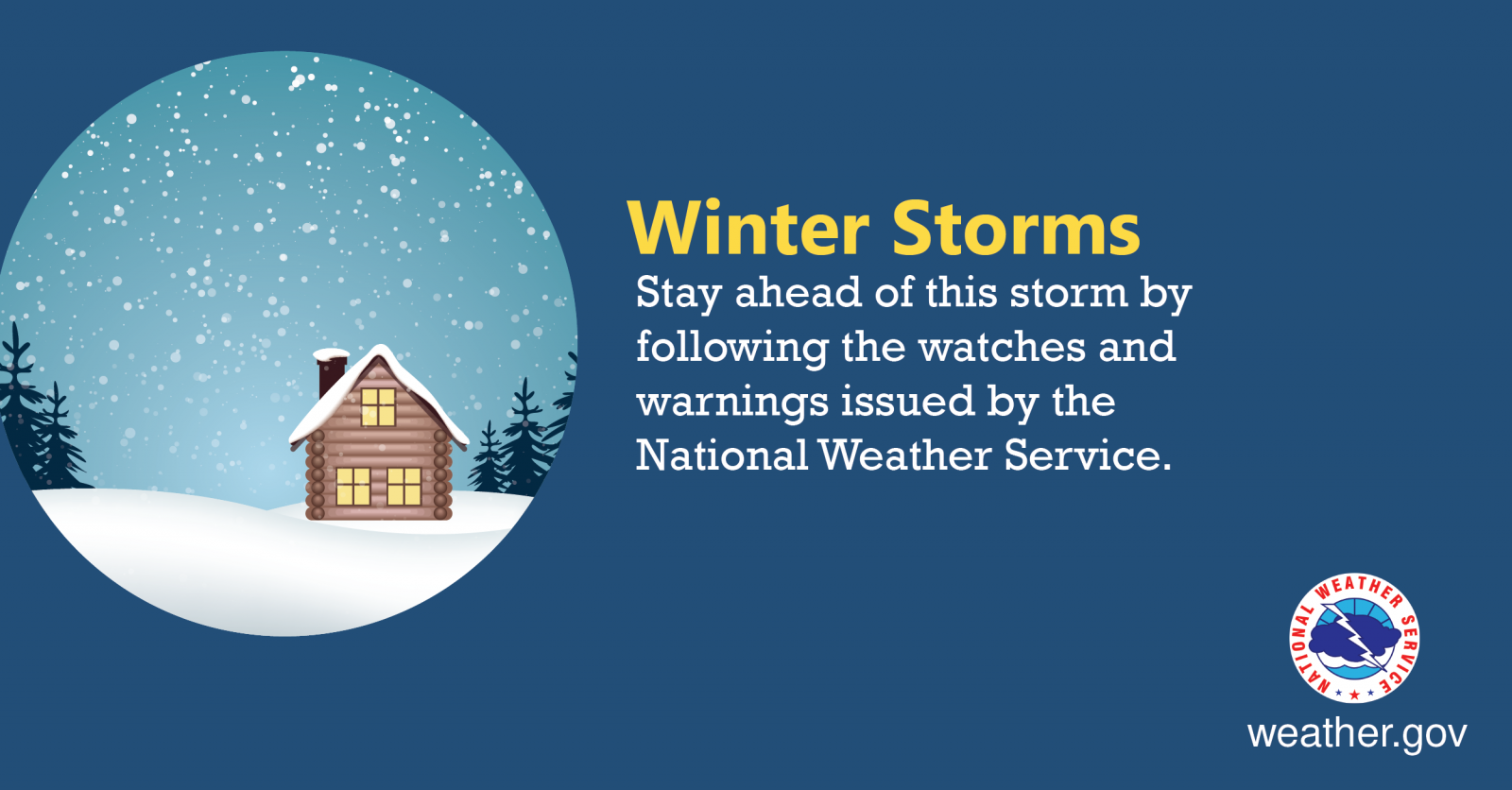 Winter Storms - Stay ahead of this storm by following the watches and warnings issued by the National Weather Service.