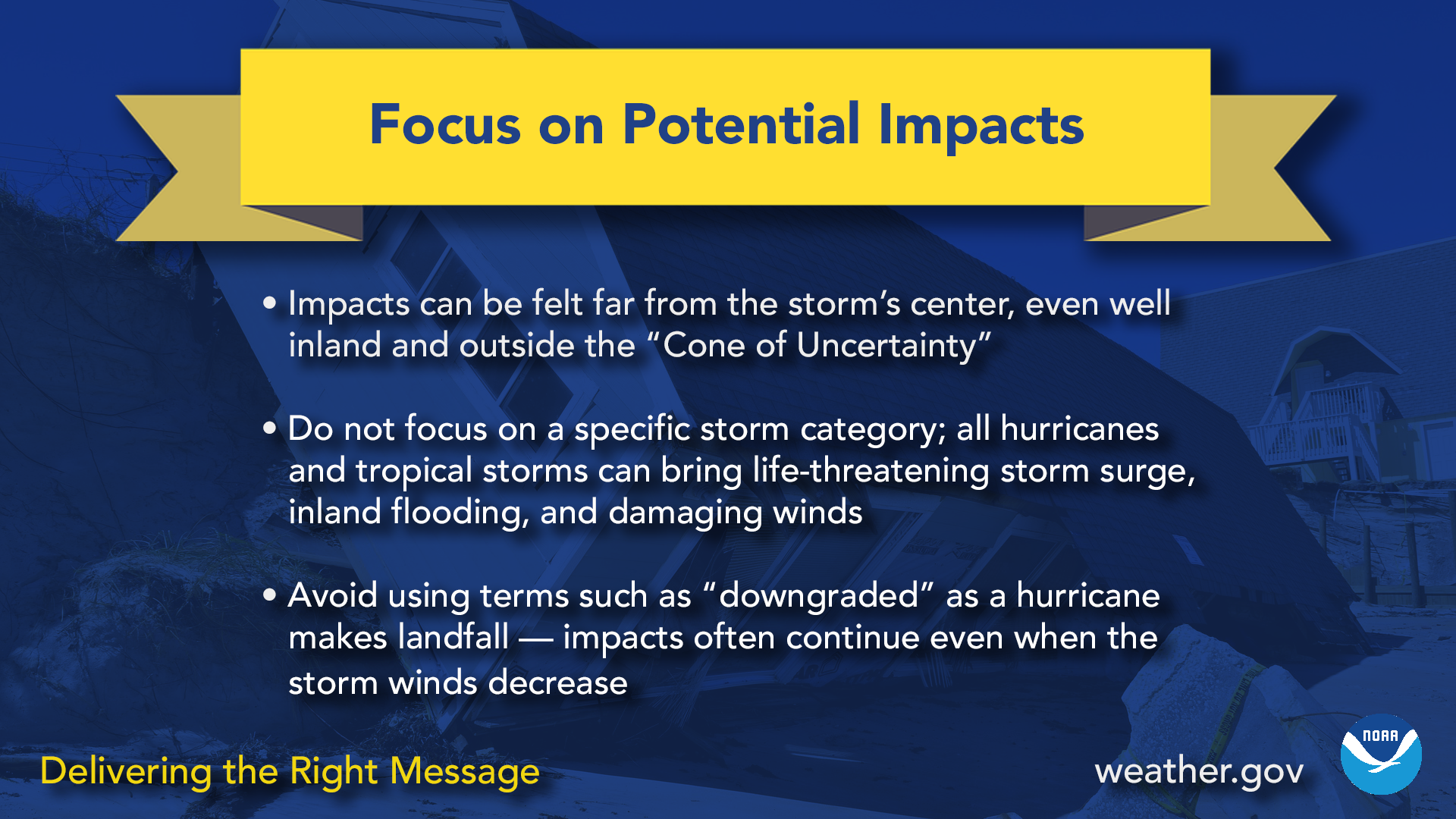 Focus on potential impacts. Impacts can be felt far from the storm's center, even well inland and outside the 'cone of uncertainty'. Do not focus on a specific storm category; all hurricanes and tropical storms can bring life-threatening storm surge, inland flooding, and damaging winds. Avoid using terms such as 'downgraded' as a hurricane makes landfall - impacts often continue even when the storm winds decrease.