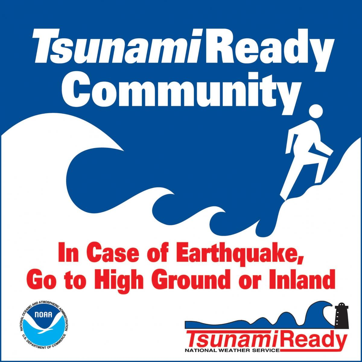 TsunamiReady Community: In case of earthquake, go to high ground or inland.