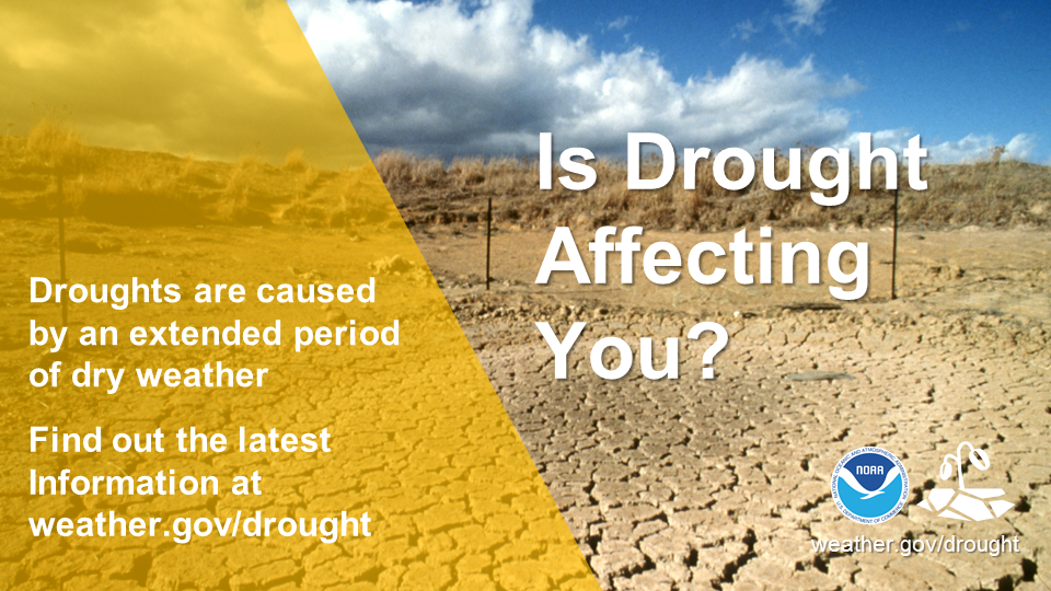 Is Drought Affecting You?  Droughts are caused by an extended period of dry weather.  Find out the latest information at weather.gov/drought