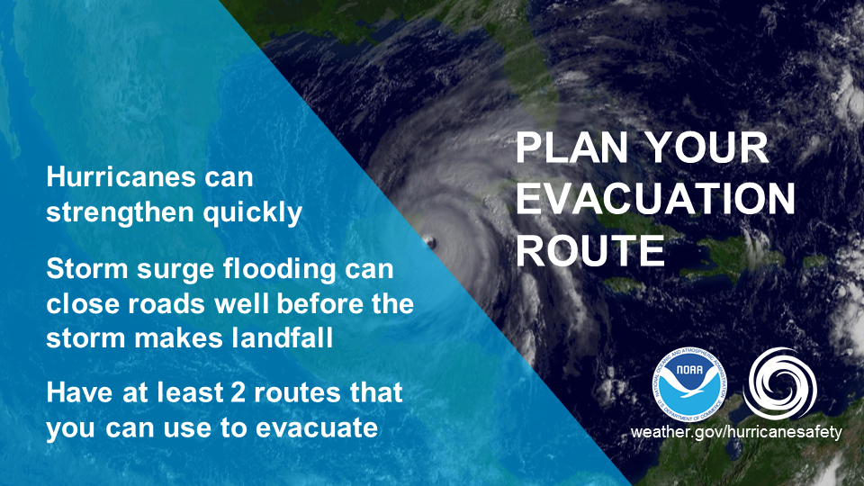 Plan your evacuation route. Hurricanes can strengthen quickly. Storm surge flooding can close roads well before the storm makes landfall. Have at least 2 routes that you can use to evacuate.