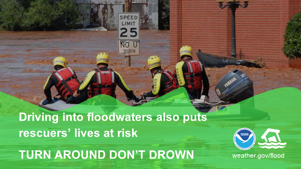 Driving into flood waters also puts rescuers' lives at risk.  Turn Around Don't Drown.
