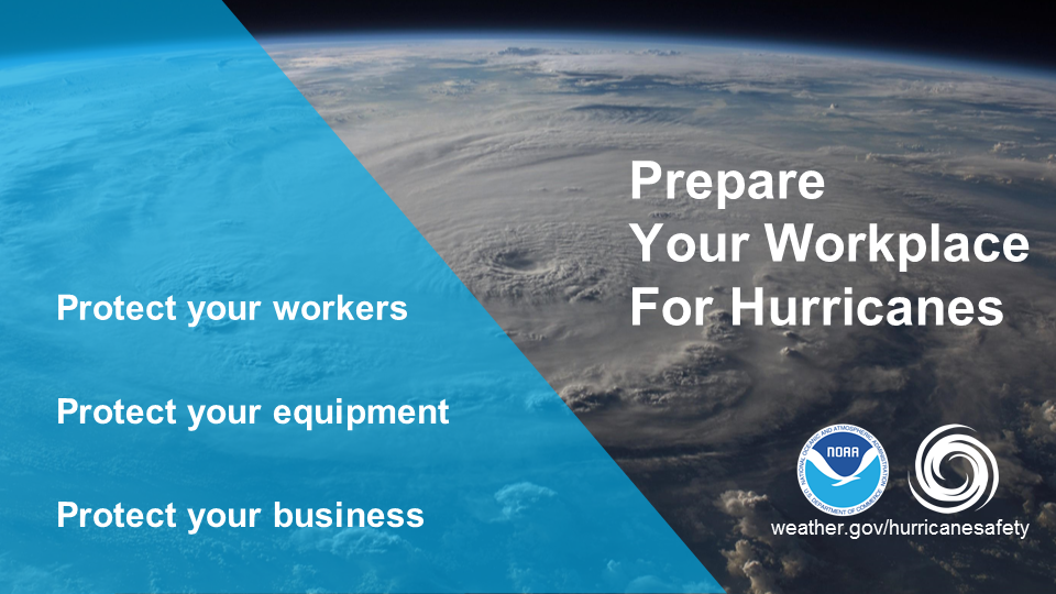 Prepare your workplace for hurricanes. Protect your workers. Protect your equipment. Protect your business.
