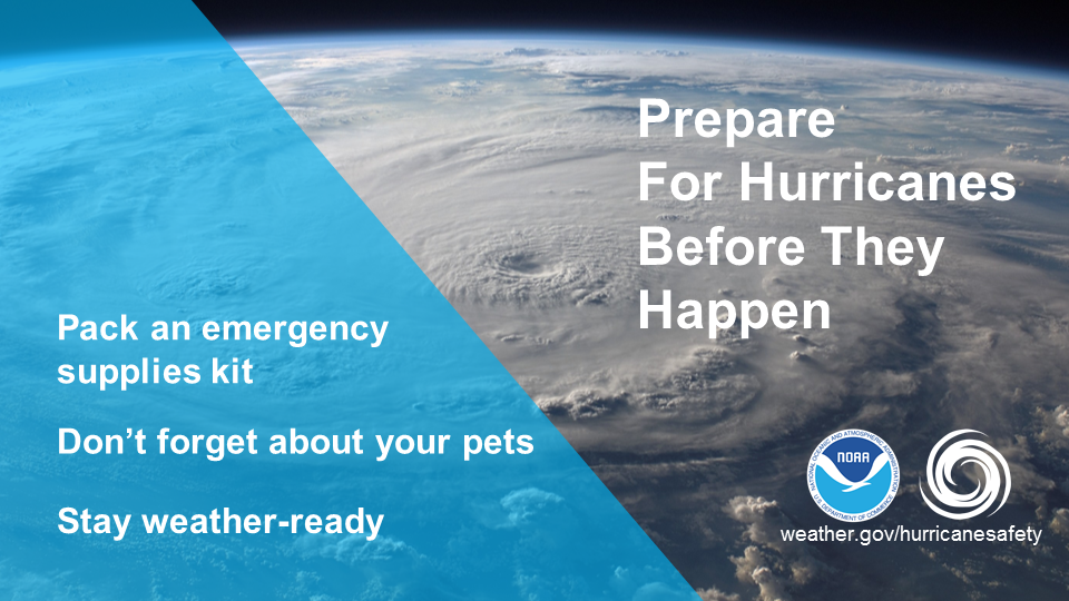 Prepare for hurricanes before they happen.  Pack an emergency supplies kit.  Don't forget about your pets.  Stay weather-ready.