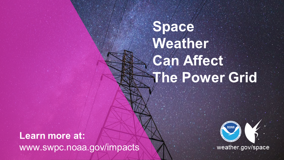 Space weather can affect the power grid. Learn more at www.swpc.noaa.gov/impacts