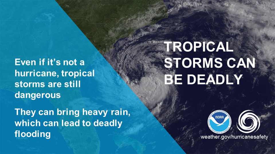 Tropical Storms can be deadly. Even if it's not a hurricane, tropical storms are still dangerous. They can bring heavy rain, which can lead to deadly flooding.