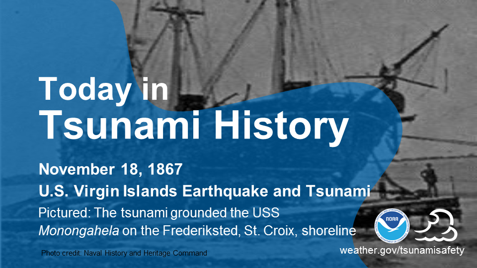 Today in Tsunami History: November 18, 1867 - U.S. Virgin Islands Earthquake and Tsunami. Pictured: The tsunami grounded the USS Monongahela on the Frederiksted, St. Croix, shoreline.